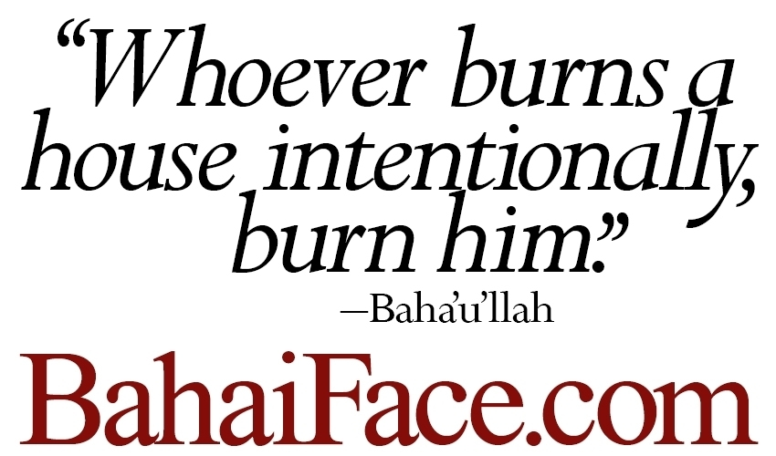 Baha'i laws and scriptures prescribe rage-a-holic treatment for arsonists